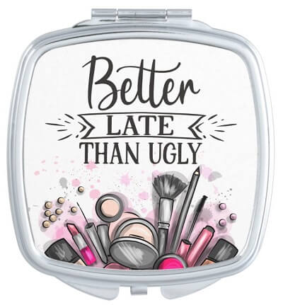 Better Late Than Ugly Compact Mirror