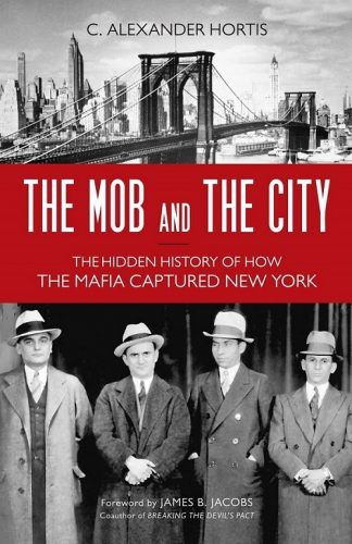 The Mob and the City: How the Mafia Captured New York