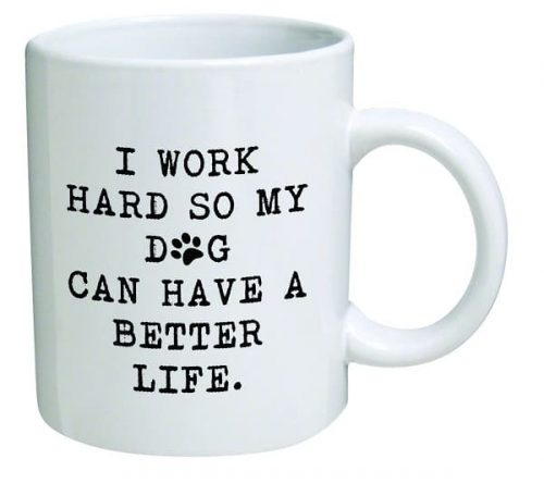 I work Hard So My Dog Can Have A Better Life Coffee Mug - Gifts for dog lovers