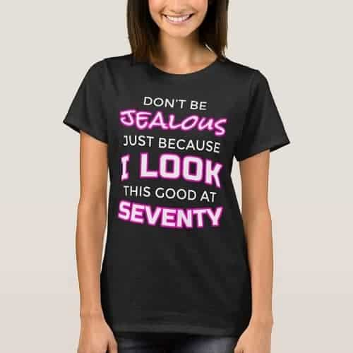Funny Womens 70th Birthday Shirt