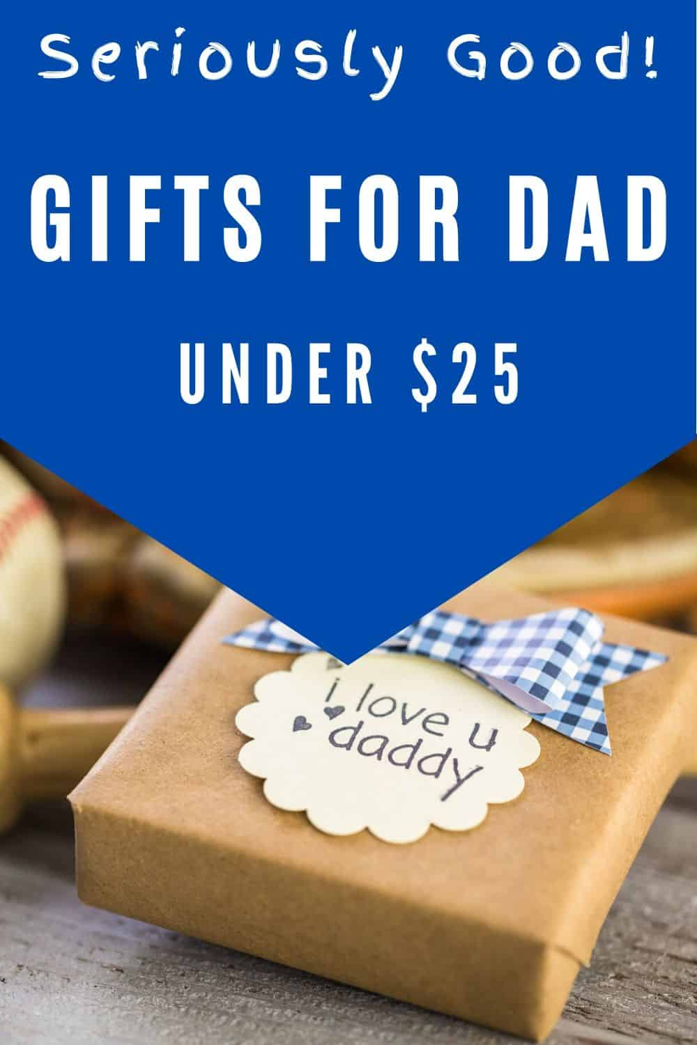 Gifts for Dad Under $25 - Seriously Good Budget Friendly Gifts for Dad