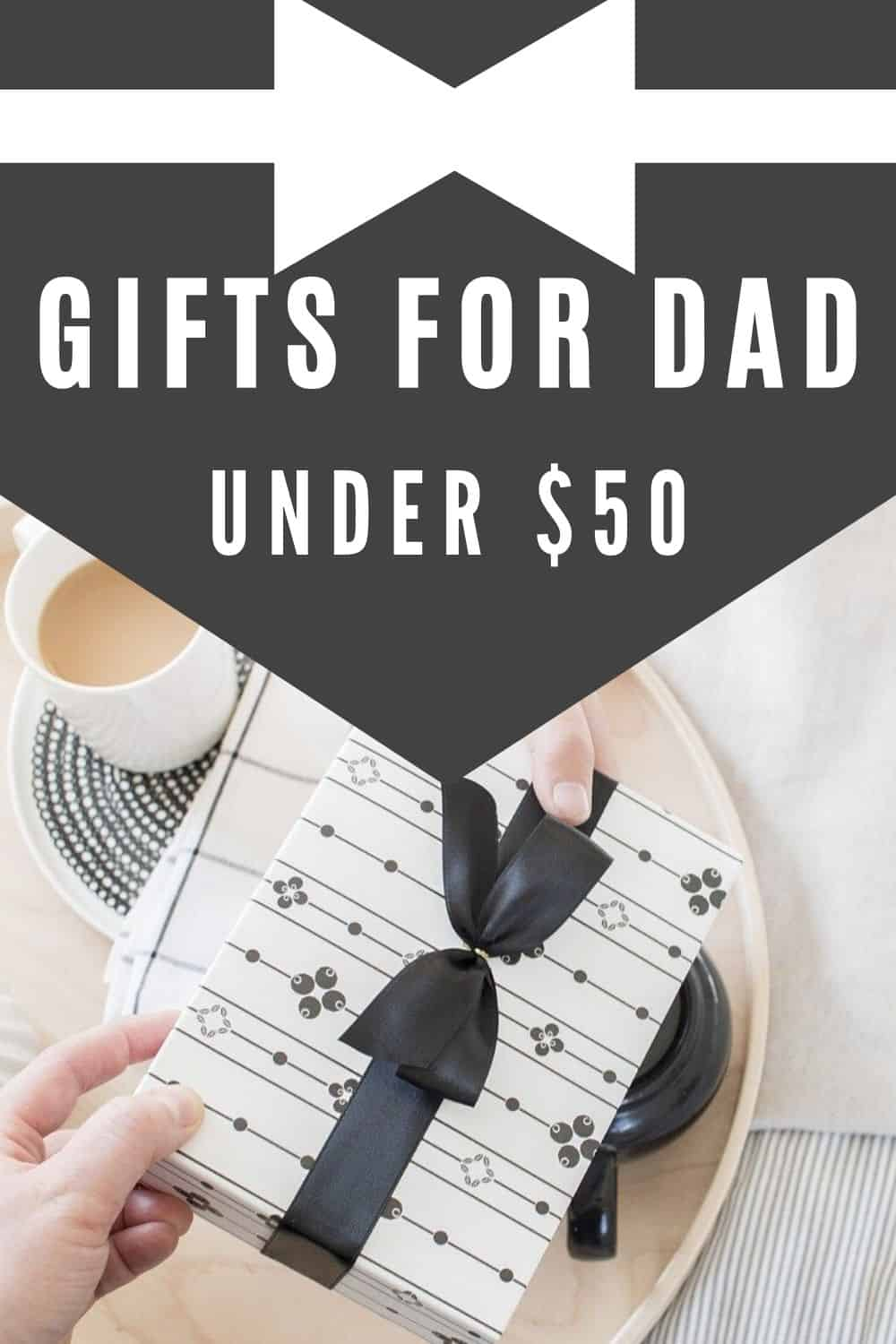 Gifts for Dad Under $50 - Budget Friendly Gift Ideas for Dad