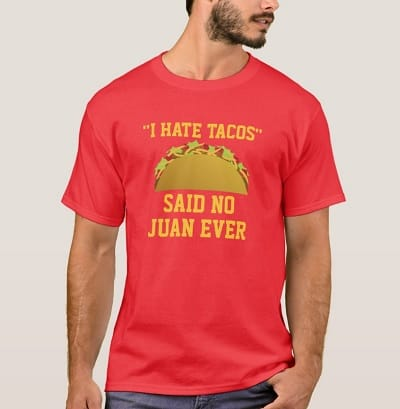 I Hate Tacos, Said No Juan Ever T-Shirt