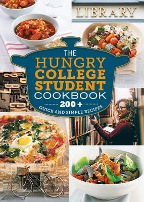The Hungry College Student Cookbook - 200+ Quick and Simple Recipes