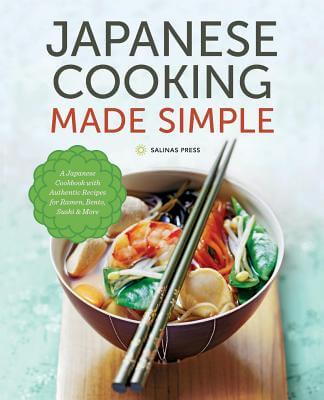 Japanese Cooking Made Simple - A Japanese Cookbook with Authentic Recipes for Ramen, Bento, Sushi & More