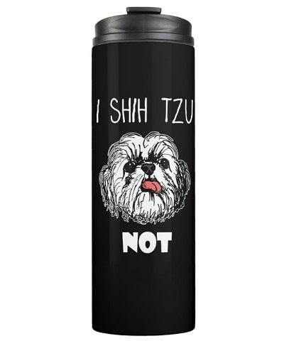 I Shih Tzu Not Thermal Tumbler