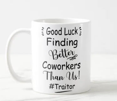 Good Luck Finding Better Coworkers Than Us Coffee Mug