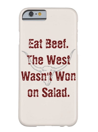 Eat Beef the West Wasn't Won On Salad Phone Case